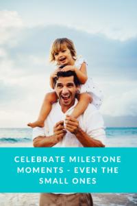 Celebrate milestone moments - even the small ones